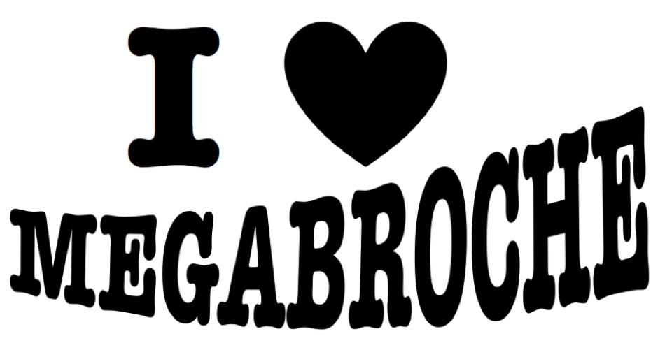 I love MEGABROCHE